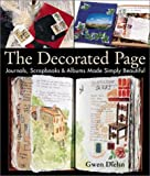 The Decorated Page: Journals, Scrapbooks and Albums Made Simply Beautiful