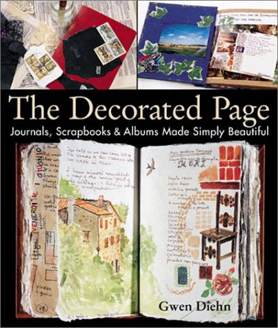 The Decorated Page: Journals, Scrapbooks & Albums Made Simply Beautiful Hardcover – October 1, 2002 Gwen Diehn Lark Books 1579902995 0930-WS1601-A03010-1579902995