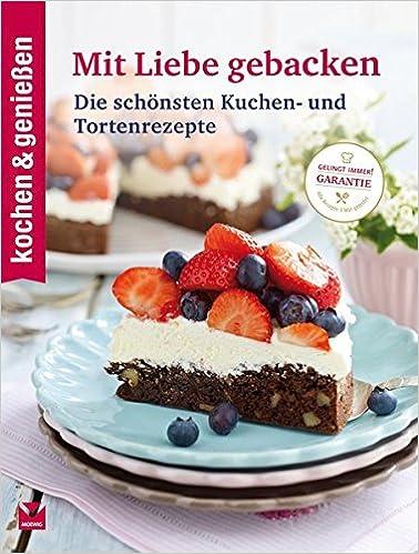 Kochen U0026 Genießen Mit Liebe Gebacken: Die Schönsten Kuchen  Und  Tortenrezepte: Amazon.de: Kochen U0026 Genießen: Bücher