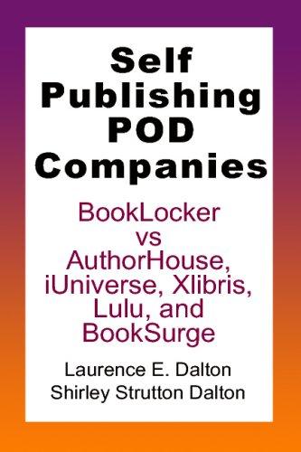 Self Publishing Pod Companies: Booklocker Vs Authorhouse, Iuniverse, Xlibris, Lulu, And Booksurge