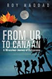 From Ur to Canaan a Miraculous Journey of Deliverance, Roy Haddad, 1622306236