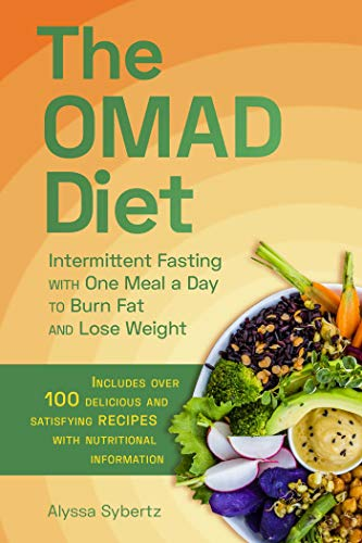 The OMAD Diet: Intermittent Fasting with One Meal a Day to Burn Fat and Lose Weight