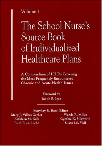The School Nurse's Source Book of Individualized Healthcare Plans: A Compendium of I.H.P.s Covering the Most Frequently Encountered Chronic and Accu