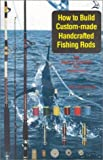 How to Build Custom-Made Handcrafted Fishing Rods, John Emery, 0893170240