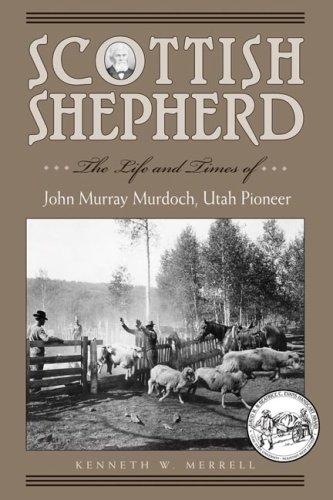 Scottish Shepherd: The Life and Times of John Murray Murdoch, Utah Pioneer