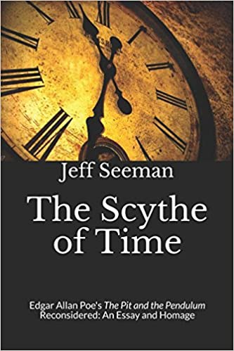 The Scythe Of Time Edgar Allan Poes The Pit And The Pendulum  The Scythe Of Time Edgar Allan Poes The Pit And The Pendulum  Reconsidered An Essay And Homage Jeff Seeman  Amazoncom  Books