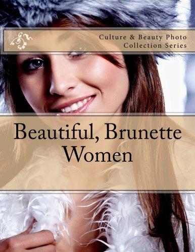 Download Beautiful, Brunette Women: Culture & Beauty Photo Collection Series pdf