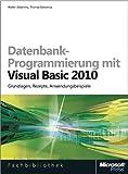 Datenbank-Programmierung mit Visual Basic 2010: Grundlagen,Rezepte,Anwendungsbeispiele