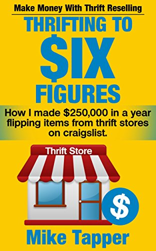 Thrifting To Six Figures: Make Money With Thrift Reselling - How I made $250,000 in a year flipping items from thrift stores on craigslist.