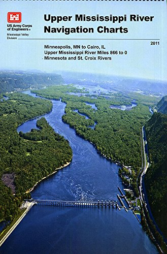 Upper Mississippi River Navigation Charts  Minneapolis  Mn To Cairo  Il Upper Mississippi River Miles 866 To 0  Minnesota And St  Croix Rivers  2011