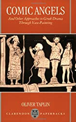 Comic Angels and Other Approaches to Greek Drama through Vase-Paintings (Clarendon Paperbacks)