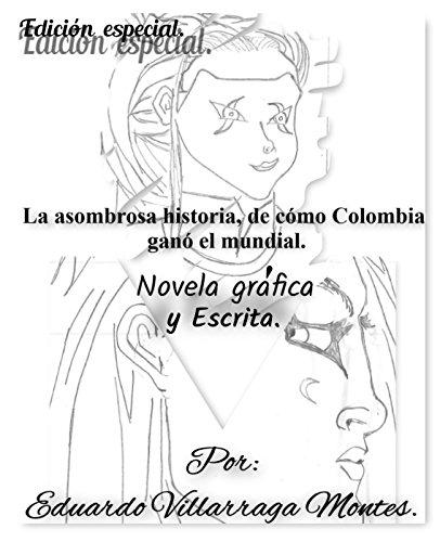 La asombrosa historia, de cómo Colombia ganó el mundial. (Versión Nóvela escrita y Nóvela gráfica. Edición especial.): Una sátira social de la complejidad ... (Edición especial) (Spanish Edition)