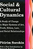 Social and Cultural Dynamics: A Study of Change in Major Systems of Art, Truth, Ethics, Law, and Social Relationships (Social Science Classics)