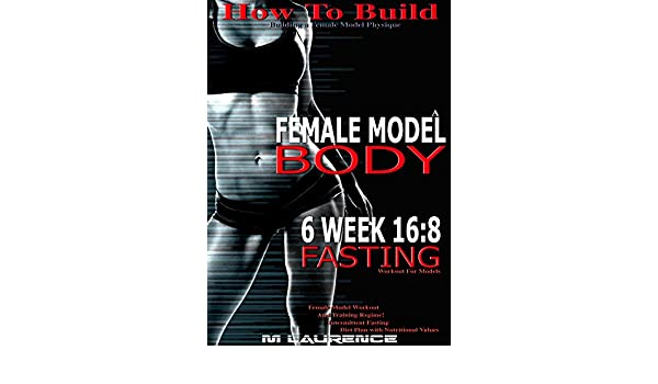 How To Build The Female Fitness Model Body: 6 Week 16:8 Fasting Workout for Models, Building A Female Fitness Model Physique, Female Fitness Model Workout .