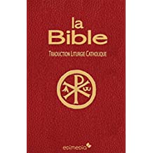 La Bible: Traduction Liturgie Catholique (French Edition)