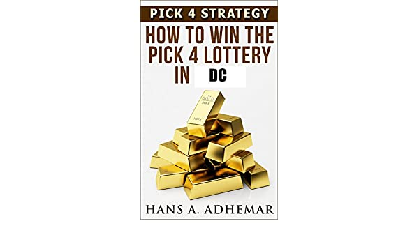 Pick 4 Strategy How To Win The Pick 4 Lottery In Dc Kindle
