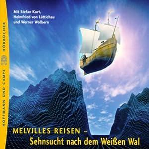 Melvilles Reisen. Die Sehnsucht nach dem Weißen Wal Hörbuch