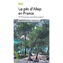Le pin d'Alep en France: 17 fiches pour connaître et gérer (Guide pratique) (French Edition)