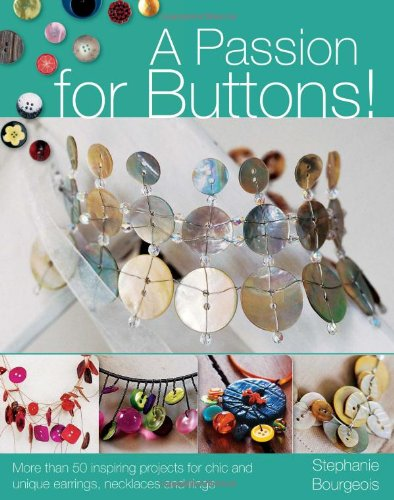Download A Passion for Buttons!: More than 20 Inspiring Projects for Chic and Unique Earrings, Necklaces and Rings PDF ePub ebook