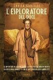 L'esploratore del Duce. Le avventure di Giuseppe Tucci e la politica italiana in Oriente da Mussolini a Andreotti. Con il carteggio di Giulio Andreotti: 2