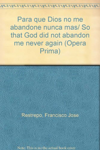 Para que Dios no me abandone nunca mas/ So that God did not abandon me never again