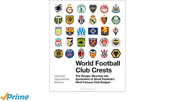 World Football Club Crests The Design Meaning And Symbolism Of