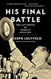 "Joseph Lelyveld, ""His Final Battle: The Last Months of Franklin Roosevelt"" (Vintage Books, 2016)"