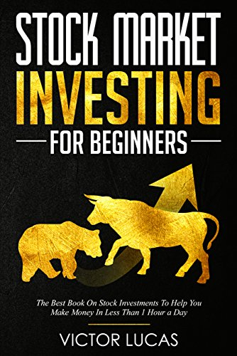Stock Market Investing For Beginners: The Best Book on Stock Investments To Help You Make Money In Less Than 1 Hour a Day (Best Investment In Share Market)
