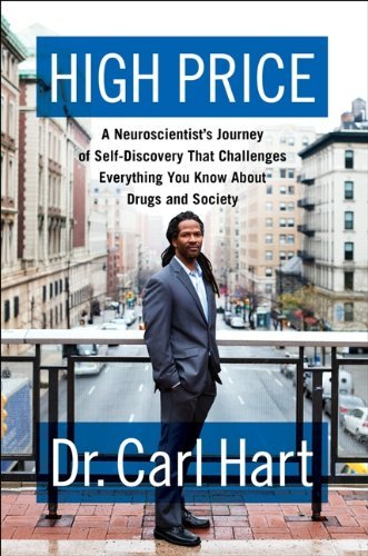 High Price: A Neuroscientist's Journey of Self-Discovery That Challenges Everything You Know About Drugs and Society by Carl Hart (2013-06-11)