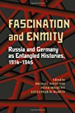 Fascination and Enmity : Russia and Germany As Entangled Histories, 1914-1945, , 0822962071