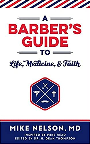 A barbers guide to life medicine and faith mike edwin nelson h a barbers guide to life medicine and faith mike edwin nelson h dean thompson burtch bennett hunter 9780997818901 amazon books fandeluxe Gallery