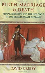 Birth, Marriage & Death: Ritual, Religion and the Life-Cycle in Tudor and Stuart England