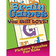 Brain Games You Will Love Picture Puzzles For Kids (Kids Picture Puzzles Series)