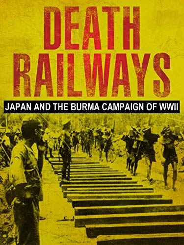 Death Railways: Japan And The Burma Campaign of WWII on Amazon Prime Video UK