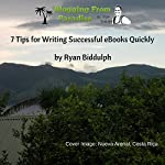 7 Tips for Writing Successful eBooks Quickly: Blogging from Paradise | Ryan Biddulph