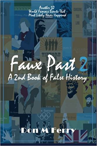 Amazoncom Faux Past 2 A 2nd Book Of False History Another 50