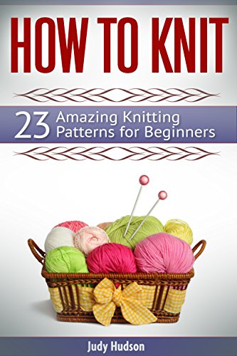 Amazon How To Knit 23 Amazing Knitting Patterns For Beginners