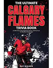 The Ultimate Calgary Flames Trivia Book: A Collection of Amazing Trivia Quizzes and Fun Facts for Die-Hard Flames Fans!