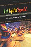 Let Spirit Speak! : Cultural Journey Through the African Diaspora, Valdés, Vanessa Kimberly, 1438442173