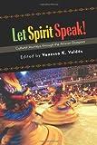 Let Spirit Speak! : Cultural Journey Through the African Diaspora, Valdés, Vanessa Kimberly, 1438442173