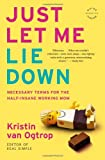 Just Let Me Lie Down, Kristin van Ogtrop, 0316068292