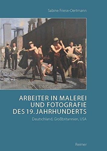 Arbeiter in Malerei und Fotografie des 19. Jahrhunderts: Deutschland, Großbritannien, USA