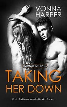 Taking Her Down (Carnal Secrets Book 3) by [Harper, Vonna]