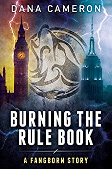 Burning the Rule Book (A Fangborn Story 3) by [Cameron, Dana]