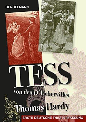 Tess von den d'Urbervilles - das Theaterstück: Erste deutsche Theaterfassung nach dem Roman TESS OF THE D'URBERVILLES von Thomas Hardy. Ein ... deutsche Sprache. (Bengelmann Weltliteratur)