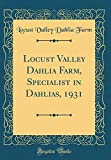 Amazon / Forgotten Books: Locust Valley Dahlia Farm, Specialist in Dahlias, 1931 Classic Reprint (Locust Valley Dahlia Farm)