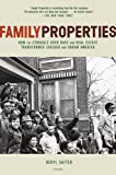 Family Properties: How the Struggle Over Race and Real Estate Transformed Chicago and Urban America, Beryl Satter, 0805091424