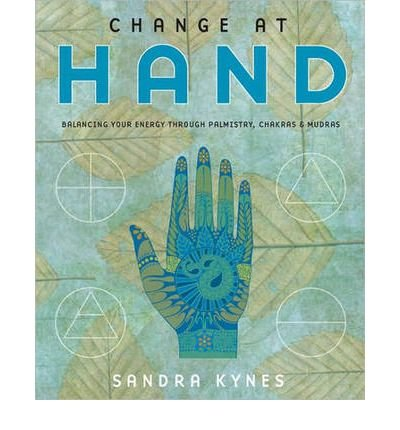 Read Online Change at Hand: Balancing Your Energy Through Palmistry, Chakras and Mudras (Paperback) - Common pdf