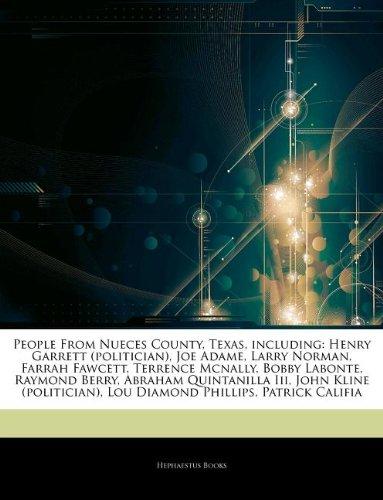 Articles On People From Nueces County, Texas, including: Henry Garrett (politician), Joe Adame, Larry Norman, Farrah Fawcett, Terrence Mcnally, Bobby ... Quintanilla Iii, John Kline (politician)