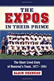 The Expos in Their Prime, Alain Usereau, 078647081X